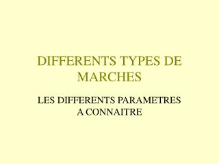 DIFFERENTS TYPES DE MARCHES