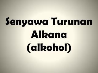 Senyawa Turunan Alkana (alkohol)