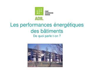 Les performances énergétiques des bâtiments  De quoi parle t-on ?