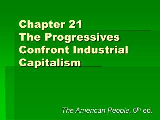 Chapter 21 The Progressives Confront Industrial Capitalism