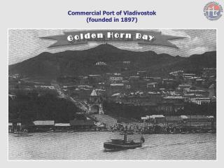 Commercial Port of Vladivostok (founded in 1897)