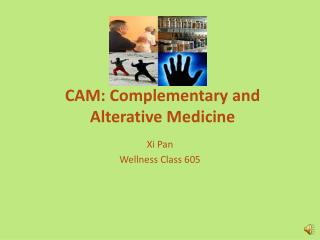 CAM: Complementary and Alterative Medicine