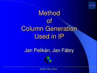 Method  of  Column Generation Used in IP Jan Pelikán ,  Jan Fábry