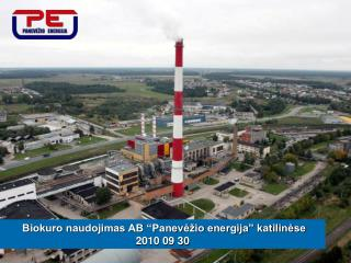 """Biokuro naudojimas AB """"Panevėžio energija"""" katilinėse 2010 09 30"""