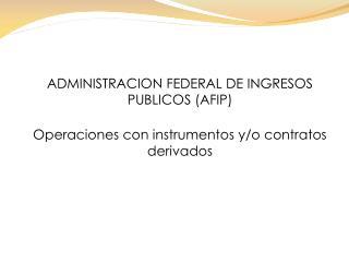 ADMINISTRACION FEDERAL DE INGRESOS PUBLICOS (AFIP)