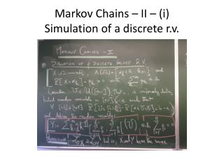 Markov Chains – II – (i) Simulation of a discrete r.v.