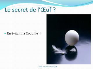 Le secret de l'Œuf ?
