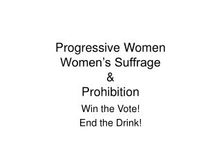 Progressive Women Women s Suffrage  Prohibition