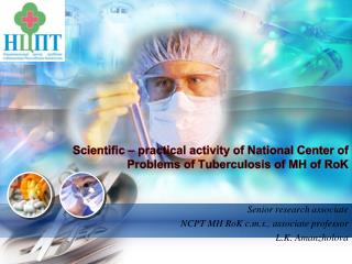 Scientific – practical activity of National Center of Problems of Tuberculosis of MH of  RoK