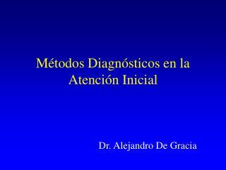 Métodos Diagnósticos en la Atención Inicial