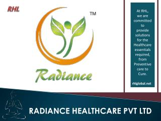 At RHL,  we are committed to provide solutions for the  Healthcare essentials required,