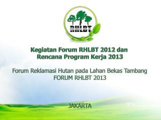 Kegiatan  Forum RHLBT 2012  dan Rencana  Program  Kerja 2013
