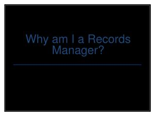 Why am I a Records Manager?