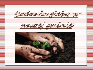 Badania gleby w naszej gminie
