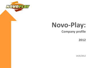 Novo-Play: Company profile 2012 14 / 6 /201 2