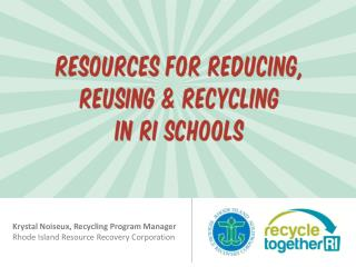 Krystal Noiseux, Recycling Program Manager Rhode Island Resource Recovery Corporation