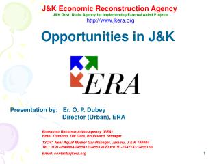 Opportunities in J&K  Presentation by:   Er. O. P. Dubey 		     Director (Urban), ERA