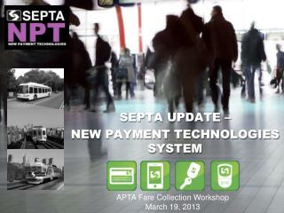 SEPTA UPDATE �  NEW PAYMENT TECHNOLOGIES SYSTEM