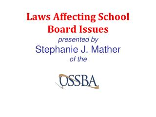 Laws Affecting School Board Issues presented by Stephanie J. Mather of the