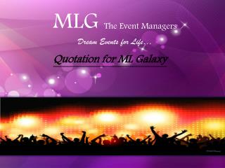 MLG  The Event Managers Dream Events for Life…