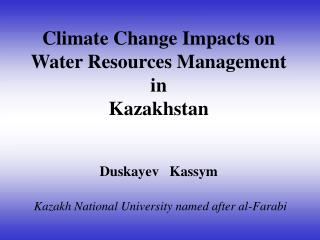 Climate Change Impacts on Water Resources Management  in Kazakhstan Duskayev   Kassym