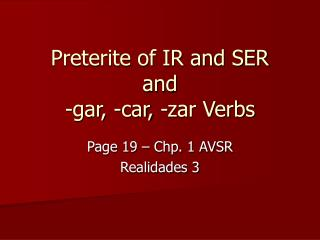 Preterite of IR and SER and  -gar, -car, -zar Verbs
