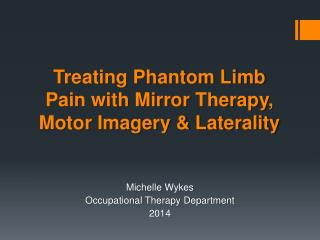 Treating Phantom Limb Pain with Mirror  Therapy,  Motor Imagery & Laterality