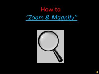 "How to ""Zoom & Magnify"""