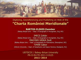 "Digitizing, Georeferencing and Publishing on Web of the ""Charta României Meridionale"""