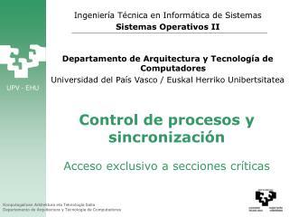 Control de procesos y sincronización Acceso exclusivo a secciones críticas