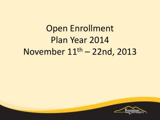 Open Enrollment  Plan Year 2014 November 11 th  – 22nd, 2013