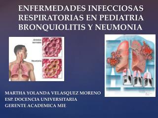 ENFERMEDADES INFECCIOSAS RESPIRATORIAS EN PEDIATRIA BRONQUIOLITIS Y NEUMONIA