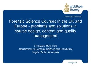 Professor Mike Cole Department of Forensic Science and Chemistry Anglia Ruskin University