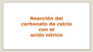 Reacción del carbonato de calcio con el acido nítrico