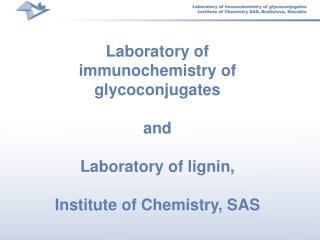 Laboratory of immunochemistry of glycoconjugates  and  Laboratory of lignin,  Institute of Chemistry, SAS
