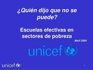 �Qui�n dijo que no se puede? Escuelas efectivas en  sectores de pobreza Abril 2004
