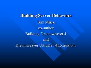 Building Server Behaviors Tom Muck co-author  Building Dreamweaver 4  and