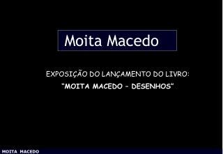 """EXPOSIÇÃO DO LANÇAMENTO DO LIVRO: """"MOITA MACEDO – DESENHOS"""""""