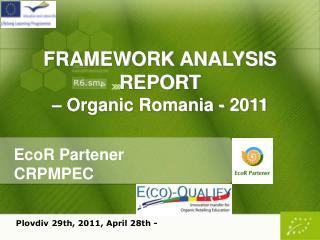 FRAMEWORK ANALYSIS REPORT � Organic Romania - 2011