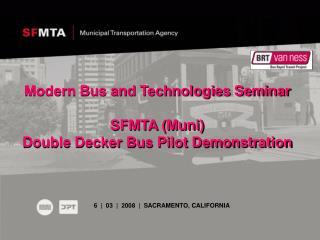 Modern Bus and Technologies Seminar SFMTA (Muni)  Double Decker Bus Pilot Demonstration