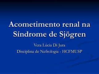 Acometimento renal na Síndrome de Sjögren