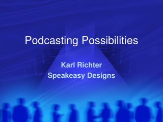 Podcasting Possibilities