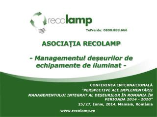 ASOCIA Ț IA RECOLAMP -  Managementul  de ș eurilor  de  echipamente  de  iluminat  -