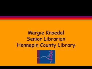 Margie Knoedel Senior Librarian Hennepin County Library