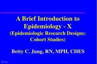 A Brief Introduction to Epidemiology - X Epidemiologic Research Designs: Cohort Studies