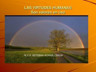LAS VIRTUDES HUMANAS Son valores en uso