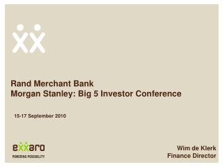 Rand Merchant Bank Morgan Stanley: Big 5 Investor Conference