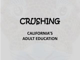 CRUSHING CALIFORNIA'S ADULT EDUCATION