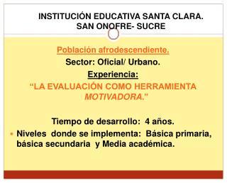 INSTITUCIÓN EDUCATIVA SANTA CLARA. SAN ONOFRE- SUCRE