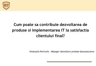 Emanuela Petricele –  Manager  dezvoltare produse bancassurance